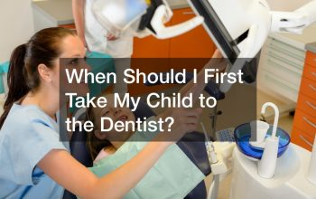 When Should I First Take My Child to the Dentist?